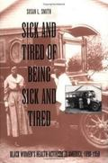 Sick and Tired of Being Sick and Tired Black Women's Health Activism in America, 1890-1950
