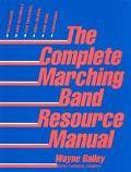 Complete Marching Band Resource Manual: Techniques and Materials for Teaching, Drill Design,...