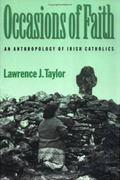 Occasions of Faith An Anthropology of Irish Catholics