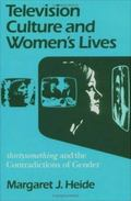 Television Culture and Women's Lives Thirtysomething and the Contradictions of Gender