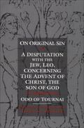On Original Sin, and a Disputation With the Jew, Leo, Concerning the Advent of Christ, the S...