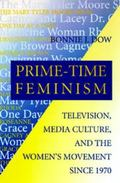 Prime-Time Feminism: Television, Media Culture, and the Women's Movement Since 1970