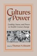 Cultures of Power Lordship, Status, and Process in Twelfth-Century Europe