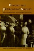 Beyond the Persecuting Society Religious Toleration Before the Enlightenment