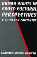 Human Rights in Cross-Cultural Perspectives A Quest for Consensus