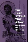 Late Byzantine Army Arms and Society, 1204-1453