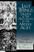Last Things Death and the Apocalypse in the Middle Ages