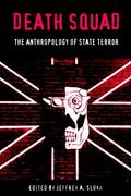 Death Squad The Anthropology of State Terror