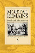 Mortal Remains Death in Early America