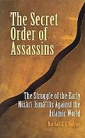 Secret Order Of Assassins The Struggle Of The Early Nizari Ismailis Against The Islamic World