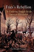 Fries's Rebellion The Enduring Struggle For The American Revolution