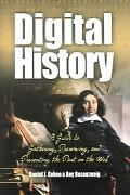 Digital History A Guide to Gathering, Preserving, And Presenting the Past on the Web