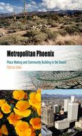 Metropolitan Phoenix Place Making And Community Building in the Desert