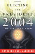Electing the President, 2004 The Insiders' View