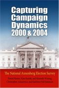 Capturing Campaign Dynamics, 2000 And 2004 The National Annenberg Election Survey
