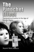 Pinochet Effect Transnational Justice in the Age of Human Rights