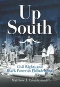 Up South: Civil Rights and Black Power in Philadelphia