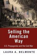 Selling the American Way : U. S. Propaganda and the Cold War