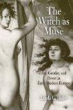 The Witch as Muse: Art, Gender, and Power in Early Modern Europe