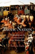 Exotic Nation : Maurophilia and the Construction of Early Modern Spain