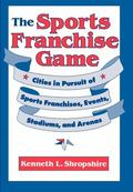 Sports Franchise Game Cities in Pursuit of Sports Franchises, Events, Stadiums, and Arenas