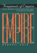 Fragments of Empire Capital, Slavery, and Indian Indentured Labor Migration in the British C...