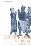 Ordering Medieval Society Perspectives on Intellectual and Practical Modes of Shaping Social...