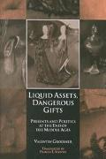 Liquid Assets, Dangerous Gifts Presents and Politics at the End of the Middle Ages