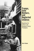 Tramps, Unfit Mothers, and Neglected Children Negotiating the Family in Nineteenth-Century P...