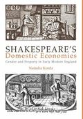 Shakespeare's Domestic Economies Gender and Property in Early Modern England