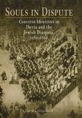 Souls in Dispute Converso Identities in Iberia and the Jewish Diaspora, 1580-1700