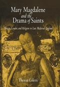 Mary Magdalene and the Drama of Saints Theater, Gender, and Religion in Late Medieval England