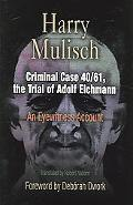 Criminal Case 40/61, the Trial of Adolf Eichmann An Eyewitness Account