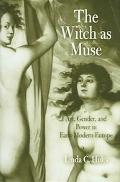 Witch As Muse Art, Gender, And Power In Early Modern Europe