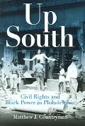 Up South Civil Rights And Black Power in Philadelphia
