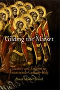 Gilding the Market Luxury And Fashion in Fourteenth-Century Italy