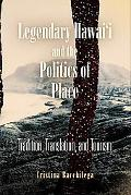 Legendary Hawai'i and the Politics of Place Tradition, Translation, and Tourism