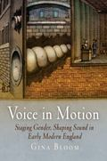 Voice in Motion Staging Gender, Shaping Sound in Early Modern England