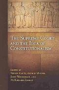 The Supreme Court and the Idea of Constitutionalism (Democracy, Citizenship, and Constitutio...