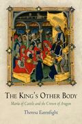 The King's Other Body: Maria of Castile and the Crown of Aragon (The Middle Ages Series)