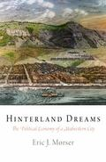 Hinterland Dreams : The Political Economy of a Midwestern City