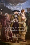 One Family Under God: Love, Belonging, and Authority in Early Transatlantic Methodism (Early...
