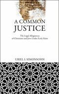 Common Justice : The Legal Allegiances of Christians and Jews under Early Islam