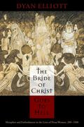 Bride of Christ Goes to Hell : Metaphor and Embodiment in the Lives of Pious Women, 200-1500