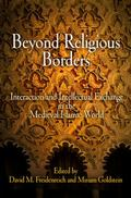 Beyond Religious Borders : Interaction and Intellectual Exchange in the Medieval Islamic World