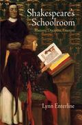 Shakespeare's Schoolroom : Rhetoric, Discipline, Emotion