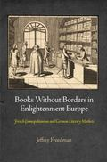 Books Without Borders in Enlightenment Europe : French Cosmopolitanism and German Literary M...