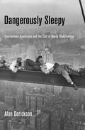 Dangerously Sleepy : Overworked Americans and the Cult of Manly Wakefulness