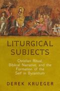 Liturgical Subjects : Christian Ritual, Biblical Narrative, and the Formation of the Self in...