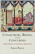 Conquerors, Brides, and Concubines : Interfaith Relations and Social Power in Medieval Iberia